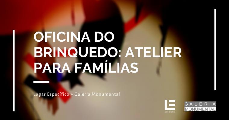 OFICINA DO BRINQUEDO – ATELIER PARA FAMÍLIAS | VERÃO 2020